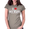I LOVE WHEN MY WIFE LET ME GO FISHING Womens Fitted T-Shirt