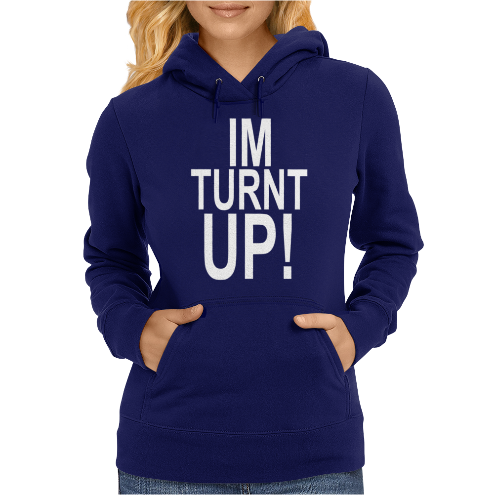 i m Turnt Up Womens Hoodie
