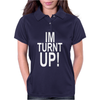 i m Turnt Up Womens Polo
