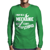 I May Be A Mechanic But I Can't Fix Stupid Mens Long Sleeve T-Shirt