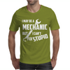 I May Be A Mechanic But I Can't Fix Stupid Mens T-Shirt