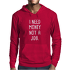 I Need Money Not A Job Mens Hoodie