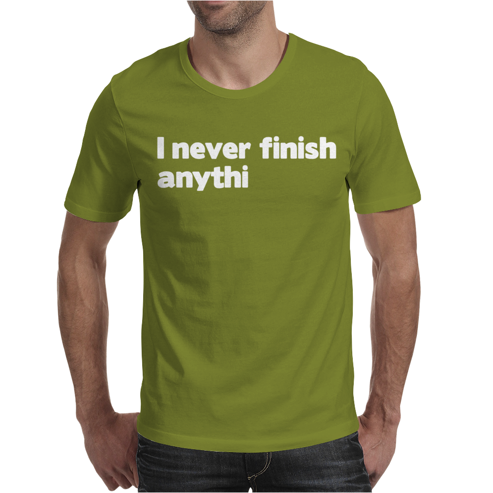 I Never Finish Anythin Mens T-Shirt