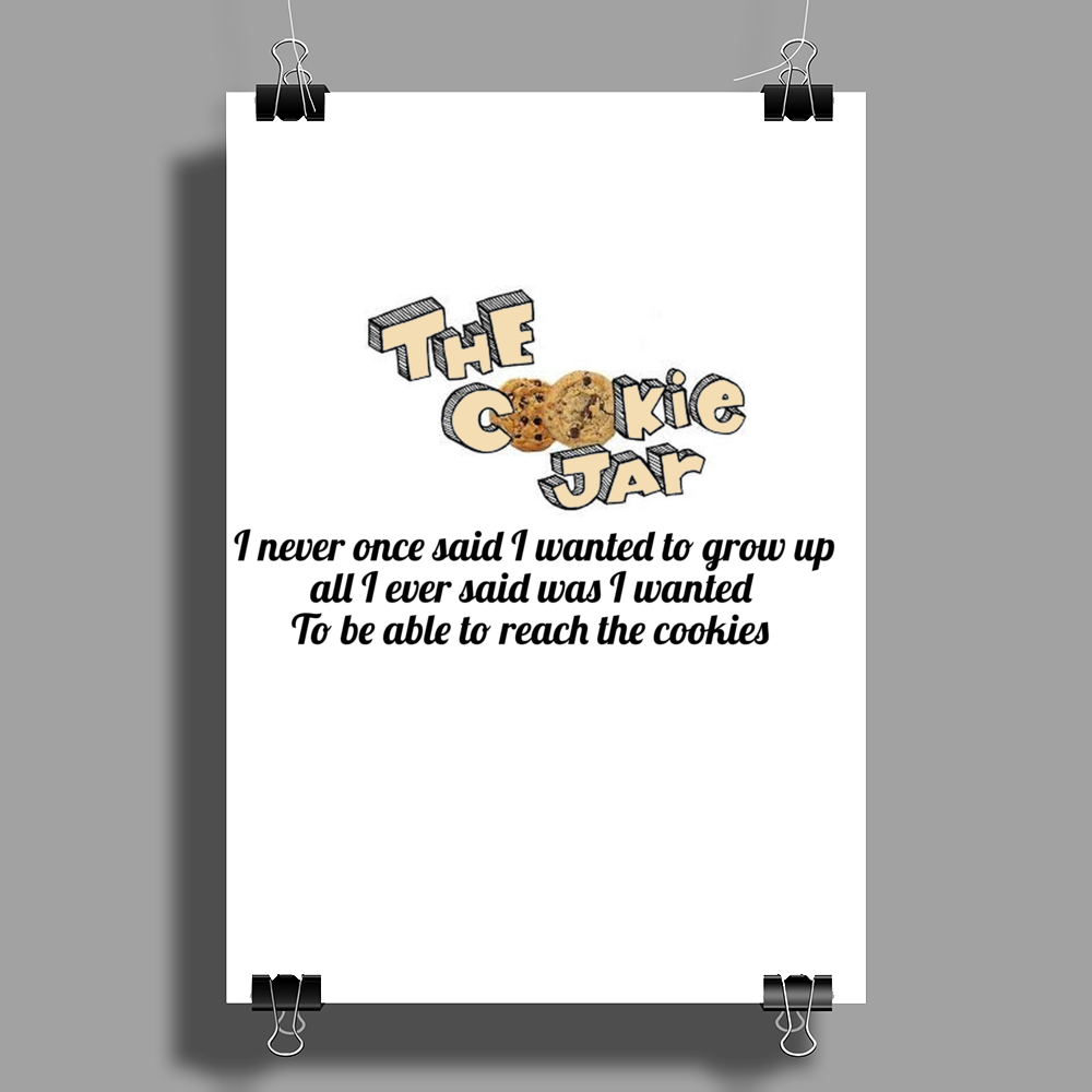 I never once said I wanted to grow up all I ever said was I wanted to reach the cookies Poster Print (Portrait)