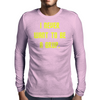 I never want to be a Grup Mens Long Sleeve T-Shirt