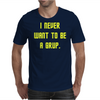 I never want to be a Grup Mens T-Shirt
