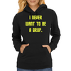 I never want to be a Grup Womens Hoodie