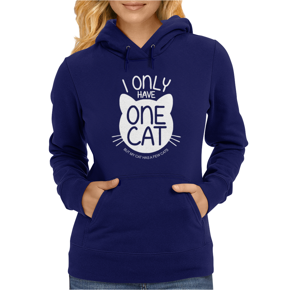 I Only Have One Cat My Cat Has A Few Cat Womens Hoodie
