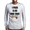 I paid 9.99 for this shiRt Mens Long Sleeve T-Shirt