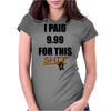 I paid 9.99 for this shiRt Womens Fitted T-Shirt