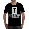 I POOPED TODAY Mens T-Shirt