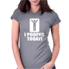 I Pooped Today Womens Fitted T-Shirt