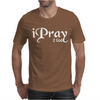 I PRAY 2 GOD Mens T-Shirt