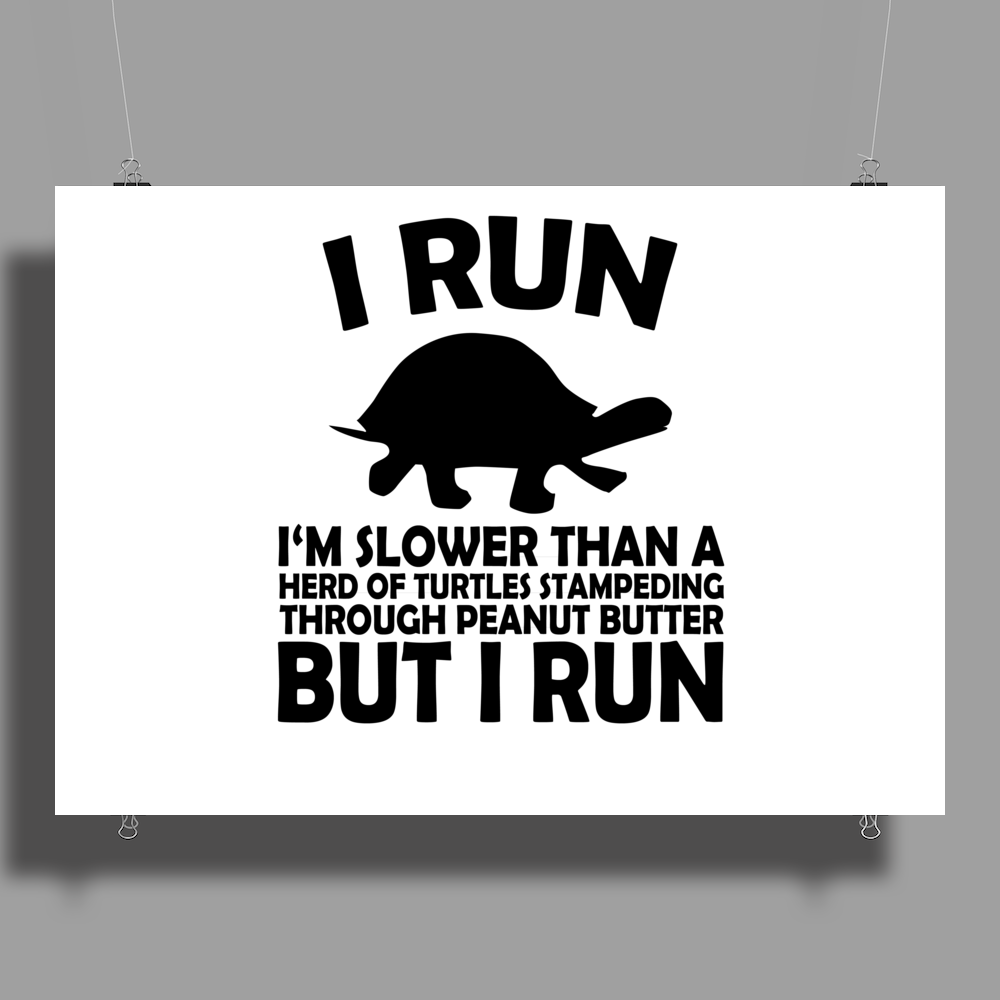 I run. I'm slower than a herd of turtles stampeding through peanut butter, BUT I RUN Poster Print (Landscape)