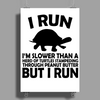I run. I'm slower than a herd of turtles stampeding through peanut butter, BUT I RUN Poster Print (Portrait)