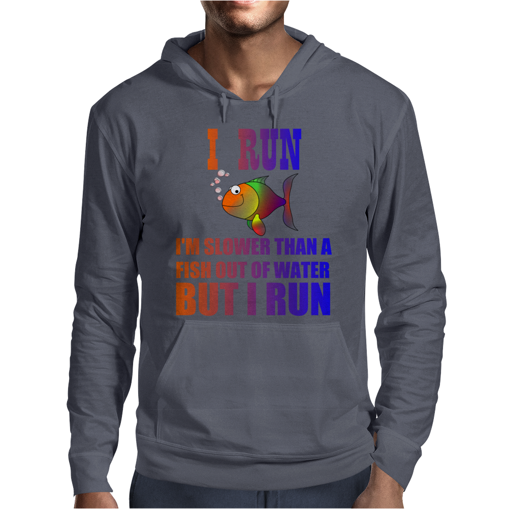 I RUN. SLOWER THAN A FISH OUT OF WATER Mens Hoodie
