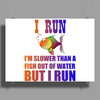 I RUN. SLOWER THAN A FISH OUT OF WATER Poster Print (Landscape)