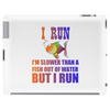 I RUN. SLOWER THAN A FISH OUT OF WATER Tablet