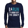 I Run to Burn off the CRAZY Mens Long Sleeve T-Shirt