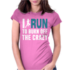 I Run to Burn off the CRAZY Womens Fitted T-Shirt