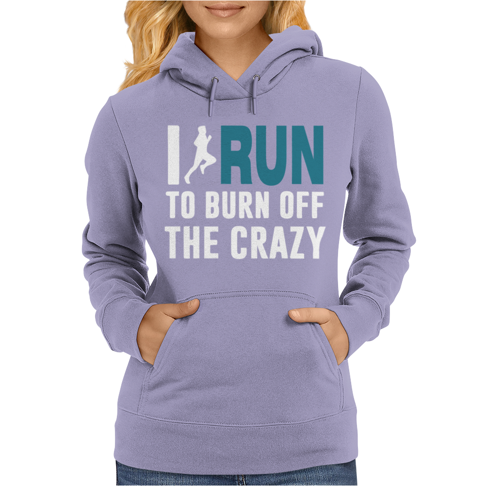 I Run to Burn off the CRAZY Womens Hoodie