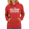 I See No Good Reason To Act My Age Womens Hoodie