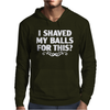 I Shaved My Balls For This Mens Hoodie