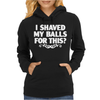 I Shaved My Balls For This Womens Hoodie