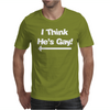 I Think He's Gay Mens T-Shirt