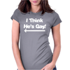 I Think He's Gay Womens Fitted T-Shirt