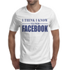 I Think I Know You From Facebook Funny Mens T-Shirt