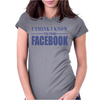 I Think I Know You From Facebook Funny Womens Fitted T-Shirt