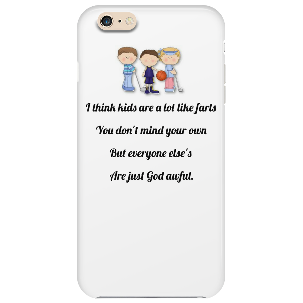 I think kids are a lot like farts you  don't mind your own but everyone else's are just God awful Phone Case