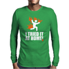 I Tried It At Home Mens Long Sleeve T-Shirt
