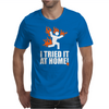 I Tried It At Home Mens T-Shirt