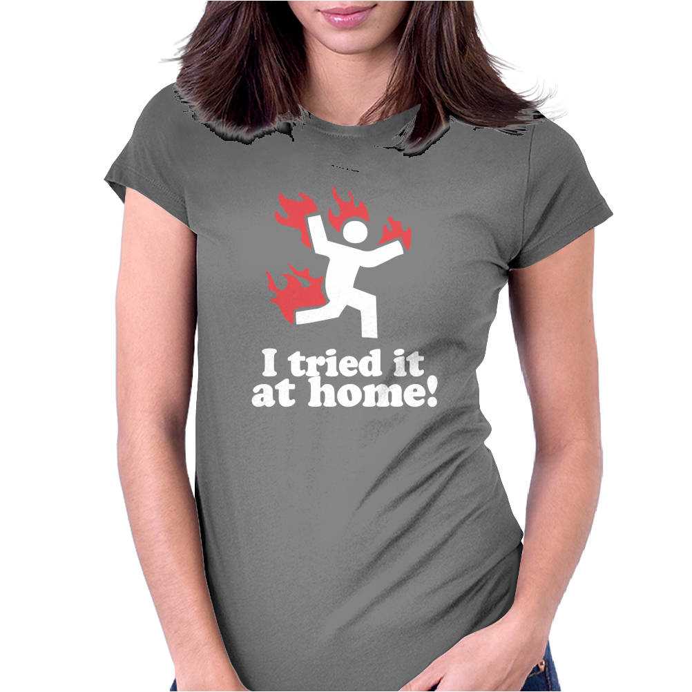 I Tried It At Home Womens Fitted T-Shirt