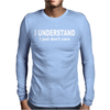 I Understand I Just Dont Care Mens Long Sleeve T-Shirt