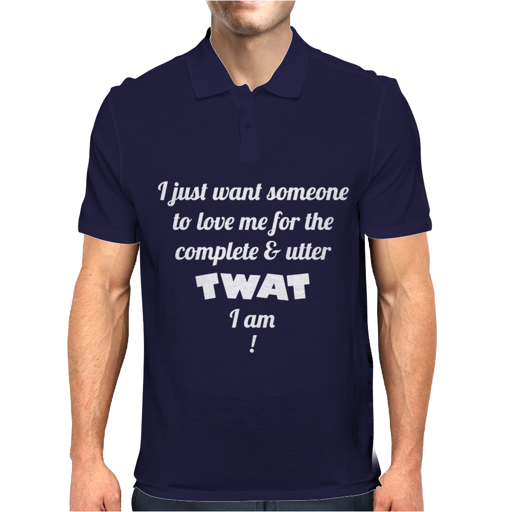 I Want Someone To Love Me For The Twat I Am Mens Polo