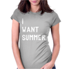 I WANT SUMMER Womens Fitted T-Shirt