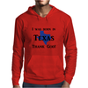 I was born in Texas thank God. Mens Hoodie