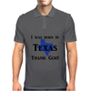 I was born in Texas thank God. Mens Polo
