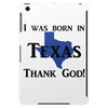 I was born in Texas thank God. Tablet