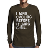 I Was Cycling Before It Was Cool Mens Long Sleeve T-Shirt