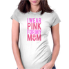 I Wear Pink For My Mom - Breast Cancer Awareness Womens Fitted T-Shirt
