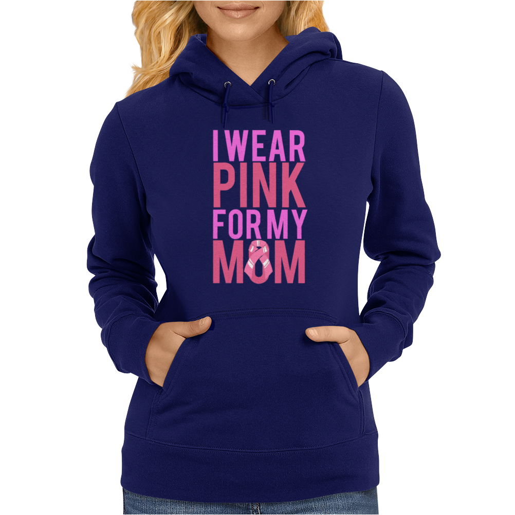 I Wear Pink For My Mom - Breast Cancer Awareness Womens Hoodie