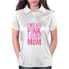 I Wear Pink For My Mom - Breast Cancer Awareness Womens Polo