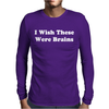 I Wish These Were Brains Funny Mens Long Sleeve T-Shirt
