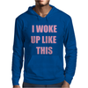 I WOKE UP LIKE THIS Mens Hoodie
