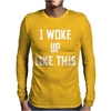 I WOKE UP LIKE THIS Mens Long Sleeve T-Shirt