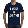 I WOKE UP LIKE THIS Mens T-Shirt
